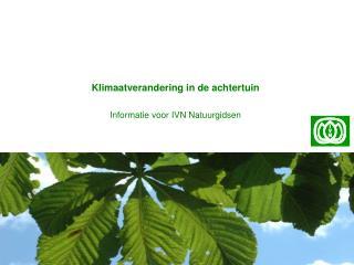 Klimaatverandering in de achtertuin Informatie voor IVN Natuurgidsen