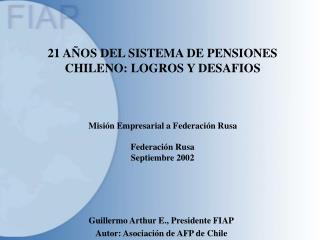 21 AÑOS DEL SISTEMA DE PENSIONES CHILENO: LOGROS Y DESAFIOS Misión Empresarial a Federación Rusa