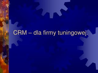 CRM – dla firmy tuningowej.