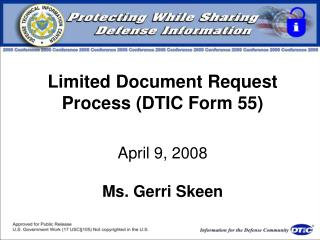 Limited Document Request Process (DTIC Form 55) April 9, 2008 Ms. Gerri Skeen