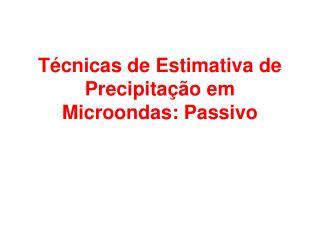 T cnicas de Estimativa de Precipita  o em Microondas: Passivo