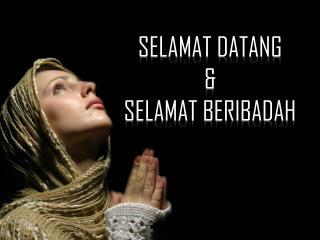 SELAMAT DATANG   &  SELAMAT BERIBADAH