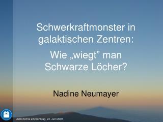 """Schwerkraftmonster in galaktischen Zentren: Wie  """" wiegt"""" man  Schwarze Löcher?"""