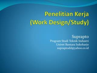Penelitian Kerja (Work Design/Study)