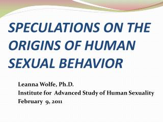 SPECULATIONS ON THE ORIGINS OF HUMAN SEXUAL BEHAVIOR