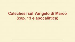 Catechesi sul Vangelo di Marco  (cap. 13 e apocalittica)
