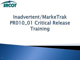 Inadvertent/MarkeTrak PR010_01 Critical Release Training
