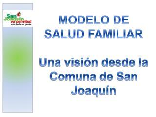MODELO DE SALUD FAMILIAR Una visión desde la Comuna de San Joaquín