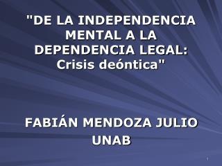 DE LA INDEPENDENCIA MENTAL A LA DEPENDENCIA LEGAL: Crisis de ntica