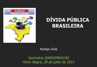 Rodrigo Ávila Seminário SINDISPREV/RS Porto Alegre, 30 de julho de 2011