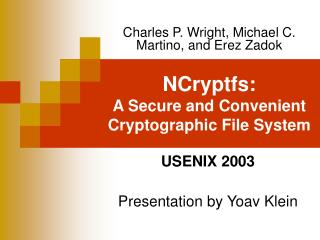 NCryptfs:  A Secure and Convenient Cryptographic File System