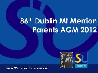 86 th  Dublin Mt Merrion Parents AGM 2012
