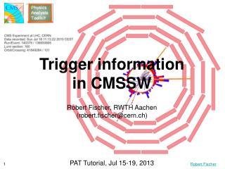 Trigger information  in CMSSW Robert Fischer, RWTH Aachen (robert.fischer@cern.ch)