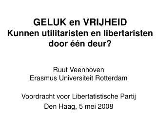 GELUK en VRIJHEID Kunnen utilitaristen en libertaristen door  éé n deur?