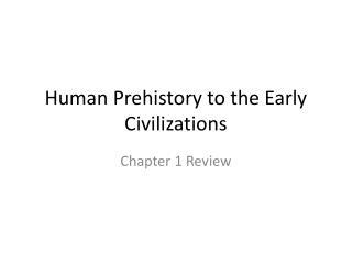 Human Prehistory to the Early Civilizations