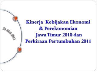 Kiner j a   Kebijakan Ekonomi  &  Perekonomian   Jawa Timur  2010 dan Perkiraan Pertumbuhan  2011