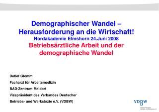Demographischer Wandel   Herausforderung an die Wirtschaft Nordakademie Elmshorn 24.Juni 2008 Betriebs rztliche Arbeit u