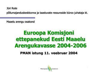 Euroopa Komisjoni ettepanekud Eesti Maaelu Arengukavasse 2004-2006 PMAN istung 11. veebruar 2004