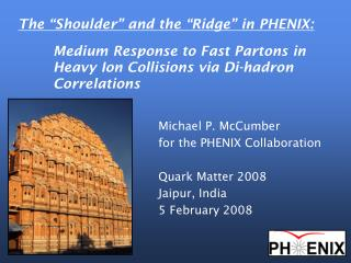 Michael P. McCumber for the PHENIX Collaboration Quark Matter 2008 Jaipur, India  5 February 2008