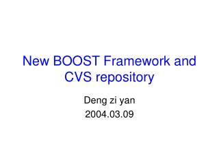 New BOOST Framework and CVS repository