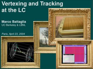 Vertexing and Tracking at the LC Marco Battaglia UC Berkeley & LBNL Paris, April 23, 2004
