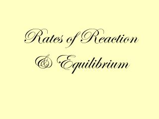 Rates of Reaction & Equilibrium