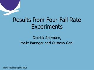 Results from Four Fall Rate Experiments