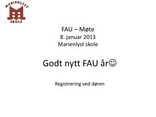 FAU –  Møte 8 .  januar 2013 Marienlyst skole