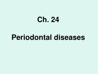 Ch. 24 Periodontal diseases