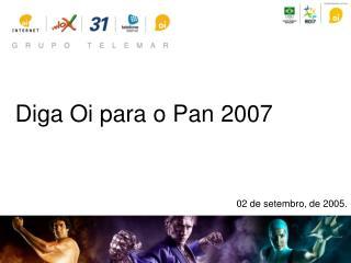 Diga Oi para o Pan 2007