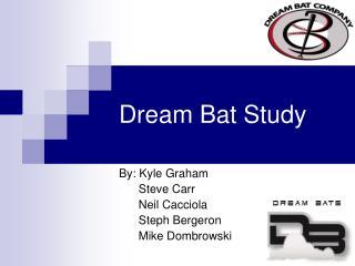 Dream Bat Study