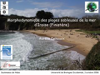 Morphodynamique des plages sableuses de la mer d'Iroise (Finistère) Aurélie Dehouck