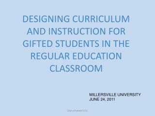 DESIGNING CURRICULUM AND INSTRUCTION FOR GIFTED STUDENTS IN THE REGULAR EDUCATION CLASSROOM