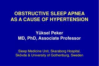 OBSTRUCTIVE SLEEP APNEA  AS A CAUSE OF HYPERTENSION Yüksel Peker  MD, PhD, Associate Professor