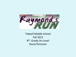 Tidwell Middle School Fall 2012 8 th . Grade On-Level Davis/ Tennison