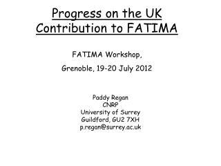 Progress on the UK Contribution to FATIMA FATIMA Workshop,  Grenoble, 19-20 July 2012