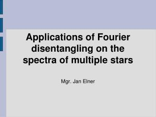 Applications of Fourier disentangling on the spectra of multiple stars