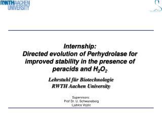 Lehrst uhl für Biotechnologie RWTH Aachen University Supervisors:  Prof Dr. U. Schwaneberg
