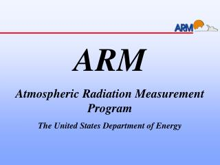 ARM Atmospheric Radiation Measurement  Program The United States Department of Energy