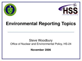 Environmental Reporting Topics   Steve Woodbury Office of Nuclear and Environmental Policy, HS-24  November 2006