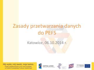 Zasady przetwarzania danych  do PEFS