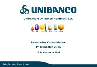 Unibanco e Unibanco Holdings, S.A. Resultados Consolidados  4� Trimestre 2005