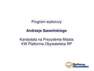 Program wyborczy  Andrzeja Szewińskiego Kandydata na Prezydenta Miasta
