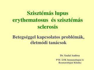 Sziszt�m�s lupus erythematosus  �s sziszt�m�s sclerosis