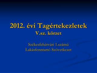 2012. évi Tagértekezletek V.sz . körzet