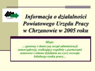 Informacja o działalności Powiatowego Urzędu Pracy w Chrzanowie w 2005 roku