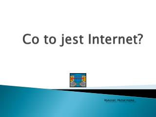 Co to jest Internet ?