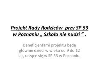 """Projekt Rady Rodziców  przy SP 53 w Poznaniu """" Szkoła nie nudzi """"  ."""