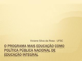 O PROGRAMA MAIS EDUCAÇÃO COMO POLÍTICA PÚBLICA NACIONAL DE  EDUCAÇÃO INTEGRAL