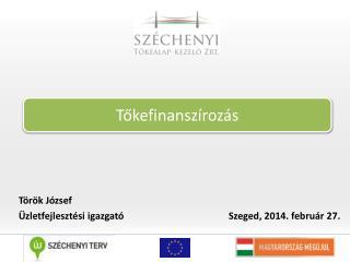Török József Üzletfejlesztési igazgató    Szeged, 2014. február 27.